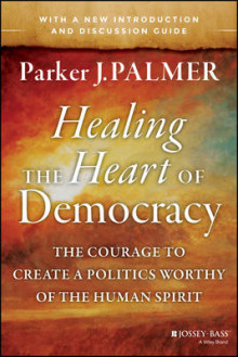 Healing the Heart of Democracy av Parker J. Palmer (Heftet)