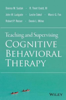 Teaching and Supervising Cognitive Behavioral Therapy av Donna M. Sudak, R. Trent Codd, Marci G. Fox, Leslie Sokol, John W. Ludgate, Robert P. Reiser og Derek L. Milne (Heftet)