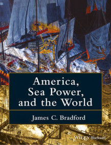 America, Sea Power, and the World av James C. Bradford (Heftet)