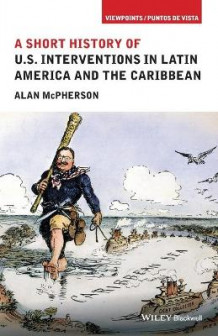 A Short History of U.S. Interventions in Latin America and the Caribbean av Alan McPherson (Heftet)