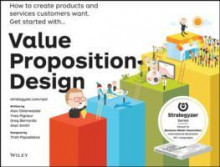 Value Proposition Design av Alexander Osterwalder, Yves Pigneur, Patricia Papadakos, Gregory Bernarda, Trish Papadakos og Alan Smith (Heftet)