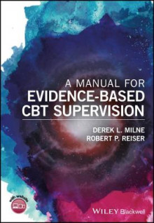 A Manual for Evidence-based Cbt Supervision av Derek L. Milne og Robert P. Reiser (Heftet)