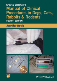 Crow and Walshaw's Manual of Clinical Procedures in Dogs, Cats, Rabbits and Rodents av Jennifer Boyle (Heftet)