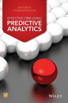 Effective CRM Using Predictive Analytics av Antonios A. Chorianopoulos (Innbundet)