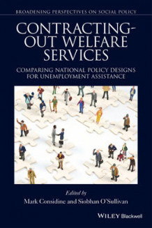 Contracting-Out Welfare Services: Comparing National Policy Designs for Unemployment Assistance av Siobhan O'Sullivan og Mark Considine (Heftet)
