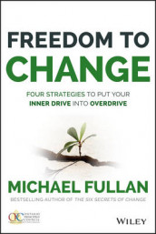 Freedom to Change: Four Strategies to Put Your Inner Drive into Overdrive av Michael Fullan (Innbundet)