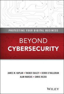 Beyond Cybersecurity av James M. Kaplan, David J. Chinn, Chris Rezek, Derek O'Halloran, Alan Marcus og Tucker Bailey (Innbundet)