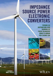 Impedance Source Power Electronic Converters av Dr. Haitham Abu-Rub, Frede Blaabjerg, Baoming Ge, Poh Chiang Loh, Yushin Liu og Omar Ellabban (Innbundet)