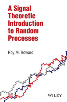 A Signal Theoretic Introduction to Random Processes av Roy M. Howard (Innbundet)