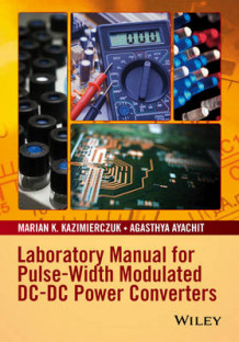 Laboratory Manual for Pulse-Width Modulated DC-DC Power Converters av Marian K. Kazimierczuk og Agasthya Ayachit (Heftet)