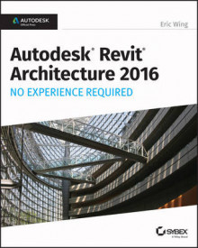 Autodesk Revit Architecture 2016 No Experience Required av Eric Wing (Heftet)