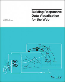 Building Responsive Data Visualization for the Web av Bill Hinderman (Heftet)