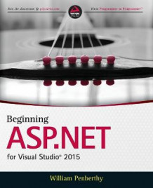 Beginning ASP.NET for Visual Studio 2015 av William Penberthy (Heftet)