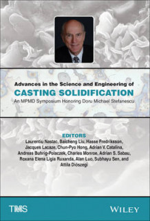 Advances in the Science and Engineering of Casting Solidification (Innbundet)