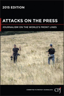 Attacks on the Press : Journalism on the World's Front Lines 2015 av Committee to Protect Journalists (Heftet)