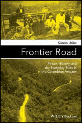 Omslag - Frontier Road: Power, History, and the Everyday State in the Colombian Amazon