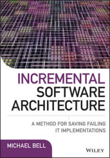 Incremental Software Architecture av Michael Bell (Innbundet)