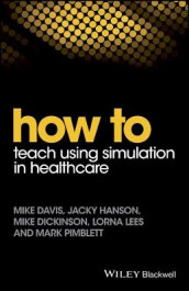 How to Teach Using Simulation in Healthcare av Mike Davis, Mike Dickinson, Jacky Hanson, Lorna Lees og Mark Pimblett (Heftet)