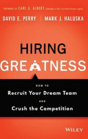Hiring Greatness av Mark J. Haluska og David E. Perry (Innbundet)
