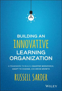 Building an Innovative Learning Organization av Janis Fisher Chan og Russell Sarder (Innbundet)
