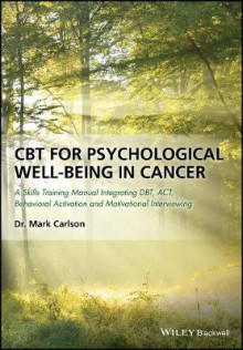 Cbt for Psychological Well-being in Cancer - a Skills Training Manual Integrating Dbt, Act, Behavioral Activation and Motivational Interviewin av Mark Carlson (Heftet)