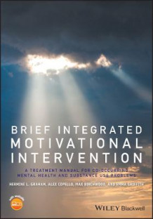 Brief Integrated Motivational Intervention - a Treatment Manual for Co-occuring Mental Health Andsubstance Use Problems av Hermine L. Graham, Alex Copello, Max J. Birchwood og Emma Griffith (Heftet)
