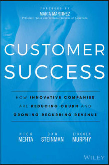 Customer Success av Nick Mehta, Dan Steinman og Lincoln Murphy (Innbundet)