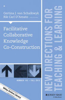 Facilitative Collaborative Knowledge Co-Construction: New Directions for Teaching and Learning Number 143 (Heftet)