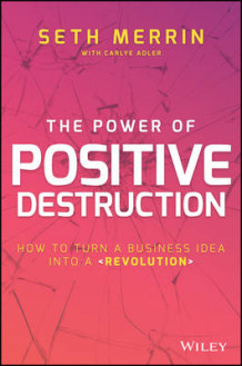 The Power of Positive Destruction av Seth Merrin og Carlye Adler (Innbundet)