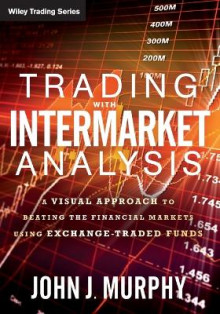 Trading with Intermarket Analysis av John J. Murphy (Heftet)