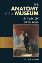 The Anatomy of a Museum av Steven Miller (Innbundet)
