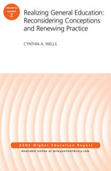 Realizing General Education: Reconsidering Conceptions and Renewing Practice av AEHE og Cynthia A. Wells (Heftet)