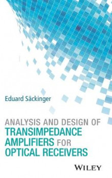 Analysis and Design of Transimpedance Amplifiers for Optical Receivers av Eduard Sackinger (Innbundet)