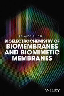 Bioelectrochemistry of Biomembranes and Biomimetic Membranes av Rolando Guidelli (Innbundet)