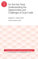 Omslag - On the Fast Track: Understanding the Opportunities and Challenges of Dual Credit: ASHE Higher Education Report: Volume 42, Number 3