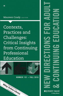 Contexts, Practices and Challenges: Critical Insights from Continuing Professional Education: New Directions for Adult and Continuing Education Number 151 (Heftet)
