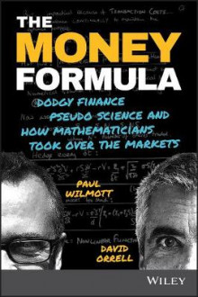 The Money Formula - Dodgy Finance, Pseudo Science, and How Mathematicians Took Over the Markets av Paul Wilmott og David Orrell (Heftet)