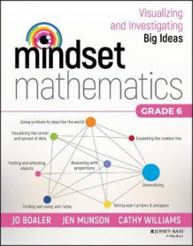 Mindset Mathematics: Visualizing and Investigating Big Ideas, Grade 6 av Jo Boaler, Jen Munson og Cathy Williams (Heftet)