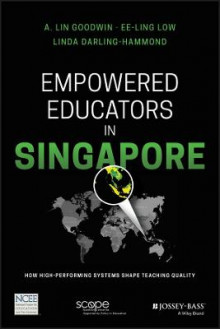 Empowered Educators in Singapore av Lin A. Goodwin, Linda Darling-Hammond og Ee Ling Low (Heftet)