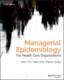 Managerial Epidemiology for Health Care Organizations av Peter J. Fos, David J. Fine og Miguel A. Zuniga (Heftet)