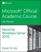 70-744 Securing Windows Server 2016 Lab Manual av Microsoft Official Academic Course (Heftet)