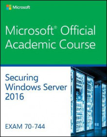 Securing Windows Server 2016 70-744 av Microsoft Official Academic Course (Heftet)