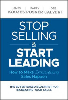 Stop Selling and Start Leading av James M. Kouzes, Barry Z. Posner og Deb Calvert (Innbundet)