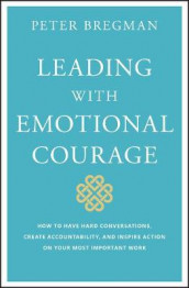 Leading With Emotional Courage av Peter Bregman (Innbundet)