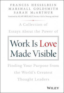 Work is Love Made Visible av Frances Hesselbein, Marshall Goldsmith og Sarah McArthur (Innbundet)