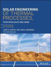 Solar Engineering of Thermal Processes, Photovoltaics and Wind, 5th Edition av William A. Beckman, Nathan Blair og John A. Duffie (Innbundet)