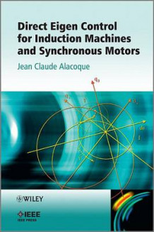 Direct Eigen Control for Induction Machines and Synchronous Motors av Jean Claude Alacoque (Innbundet)