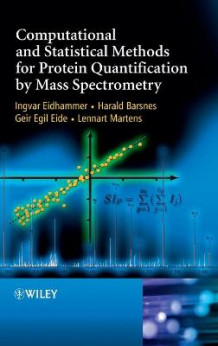 Computational and Statistical Methods for Protein Quantification by Mass Spectrometry av Ingvar Eidhammer, Harald Barsnes, Geir Egil Eide og Lennart Martens (Innbundet)