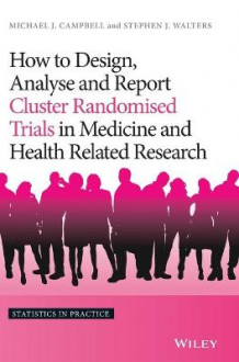How to Design, Analyse and Report Cluster Randomised Trials in Medicine and Health Related Research av Michael J. Campbell og Stephen J. Walters (Innbundet)