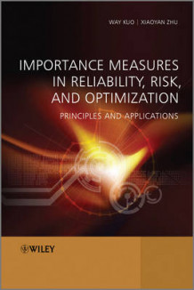 Importance Measures in Reliability, Risk, and Optimization av Way Kuo og Xiaoyan Zhu (Innbundet)